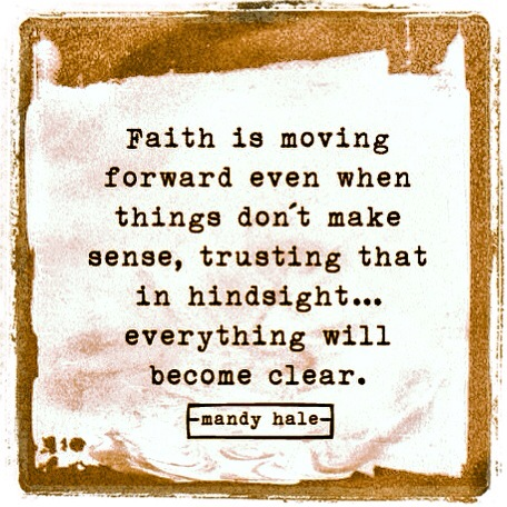 Faith and Trust...and in hindsight... everything will become clear...